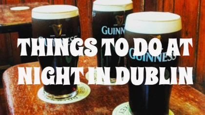 Things to do in Dublin at Night